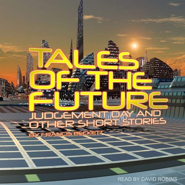 Tales of the Future: Judgement Day and Other Sh...