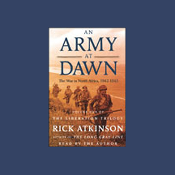 An Army at Dawn: The War in North Africa, 1942-...