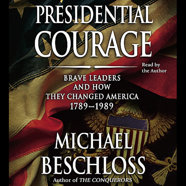Presidential Courage: Brave Leaders and How They Changed America 1789-1989, Hörbuch, Digital, 1, 388min