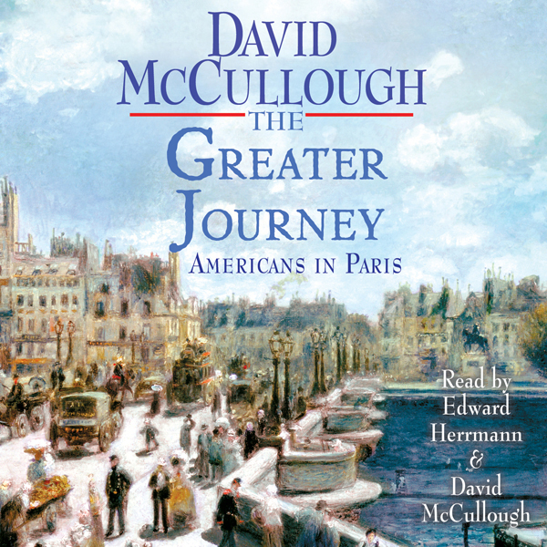 The Greater Journey: Americans in Paris, 1830-1...