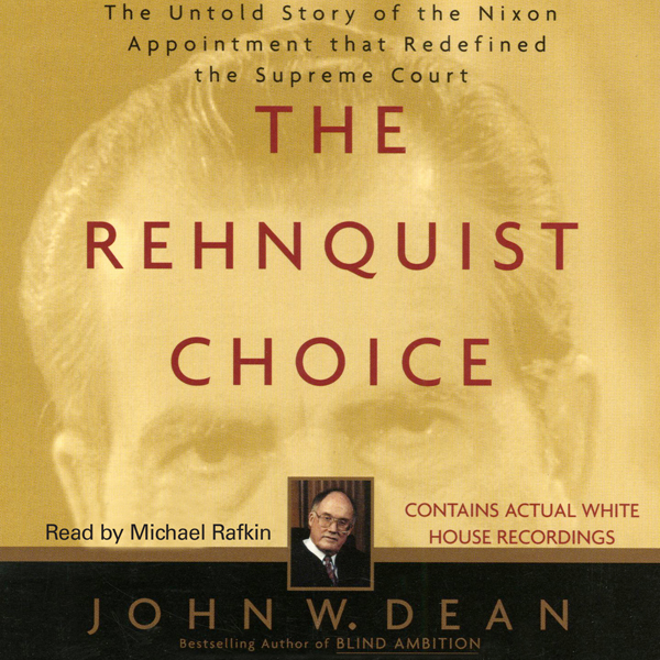 The Rehnquist Choice: The Untold Story of the N...