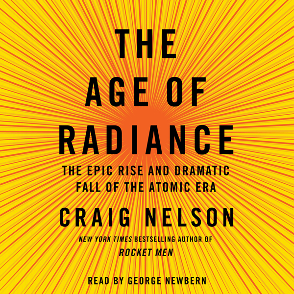 The Age of Radiance: The Epic Rise and Dramatic Fall of the Atomic Era , Hörbuch, Digital, 1, 881min