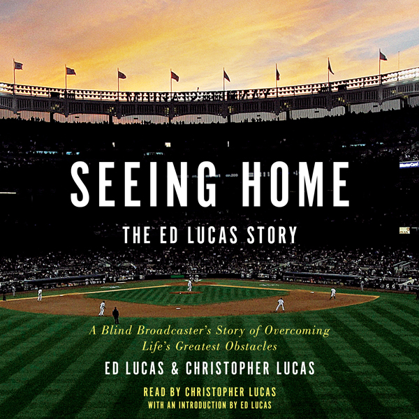 Seeing Home: The Ed Lucas Story: A Blind Broadc...