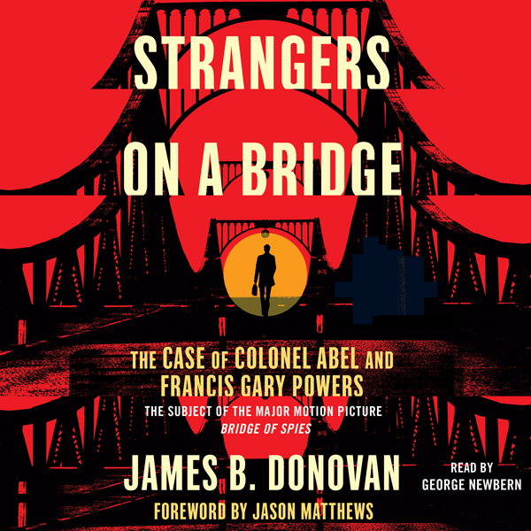 Strangers on a Bridge: The Case of Colonel Abel...