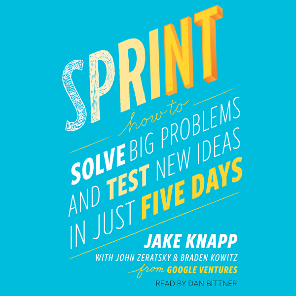 Sprint: How to Solve Big Problems and Test New ...