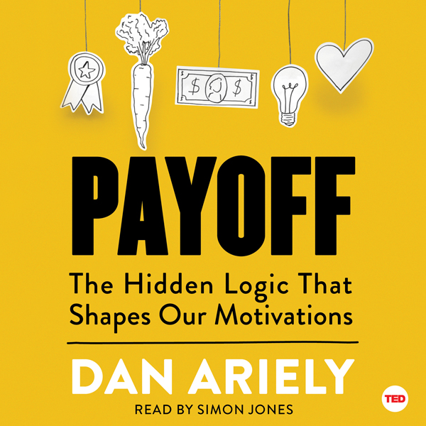 Payoff: The Hidden Logic That Shapes Our Motiva...