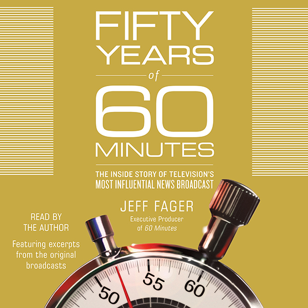 Fifty Years of 60 Minutes: The Inside Story of ...