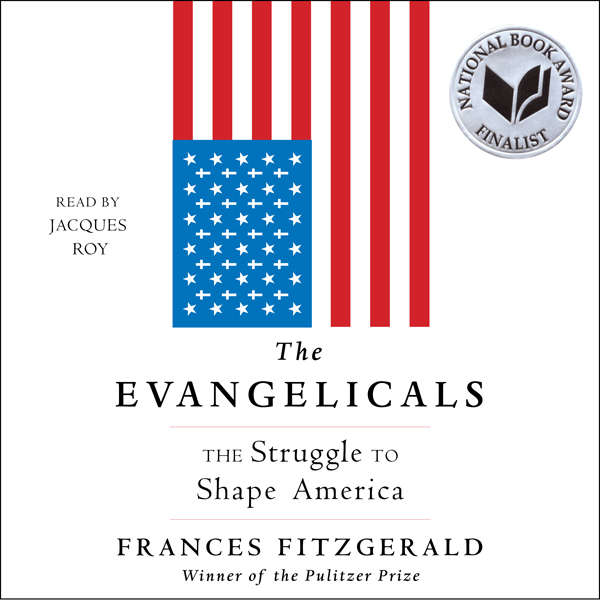 The Evangelicals: The Struggle to Shape America...