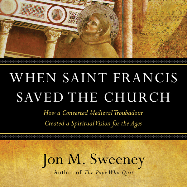 When Saint Francis Saved the Church: How a Conv...