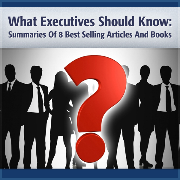 What Executives Should Remember: Summary of 8 o...
