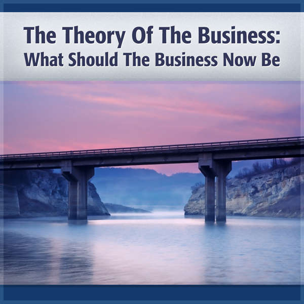 Theory of the Business: A Clear Focus on Your C...