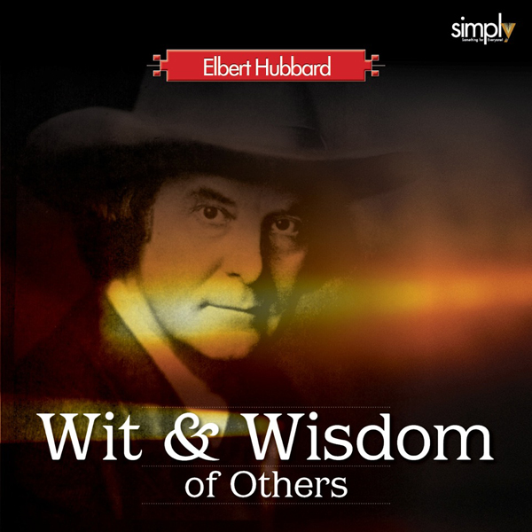 The Wit & Wisdom of Others: Elbert Hubbard´s Lifetime Collection , Hörbuch, Digital, 1, 69min