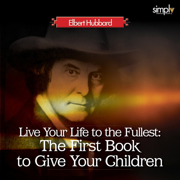 Live Your Life to the Fullest: The First Book to Give Your Children , Hörbuch, Digital, 1, 76min