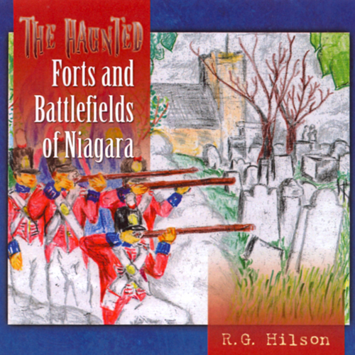 The Haunted Forts and Battlefields of Niagra , ...