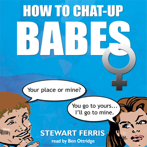 How to Chat Up Babes , Hörbuch, Digital, 1, 47min