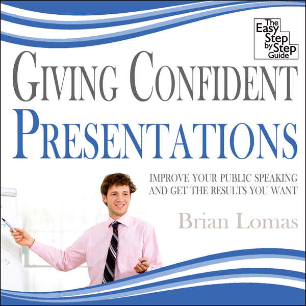 Giving Confident Presentations: Improve Your Pu...