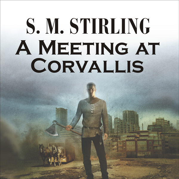 A Meeting at Corvallis: A Novel of the Change ,...