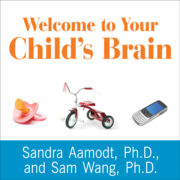 Welcome to Your Child´s Brain: How the Mind Grows from Conception to College , Hörbuch, Digital, 1, 573min