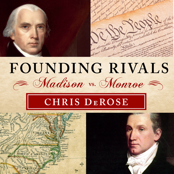 Founding Rivals: Madison vs. Monroe, the Bill o...