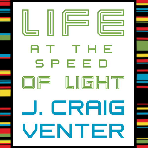 Life at the Speed of Light: From the Double Hel...