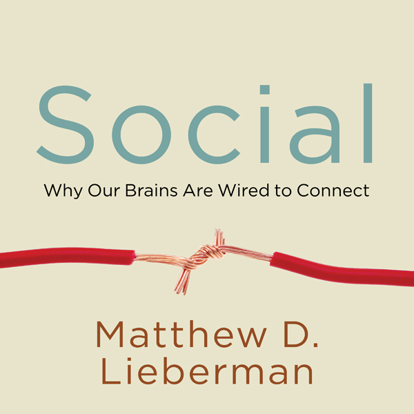 Social: Why Our Brains Are Wired to Connect , H...