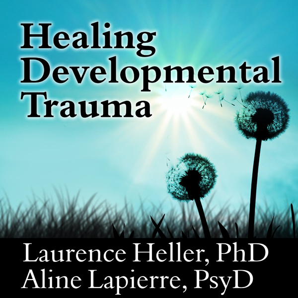 Healing Developmental Trauma: How Early Trauma ...