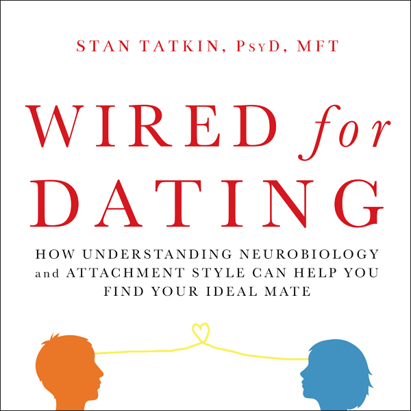 Wired for Dating: How Understanding Neurobiolog...