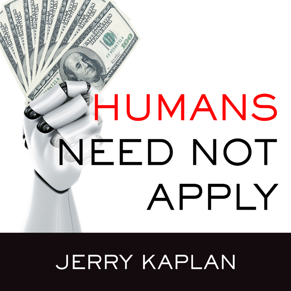Humans Need Not Apply: A Guide to Wealth and Wo...