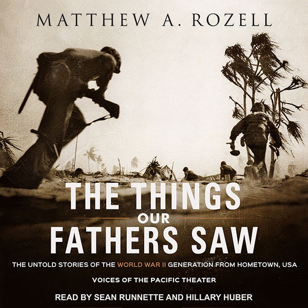 The Things Our Fathers Saw: The Untold Stories ...