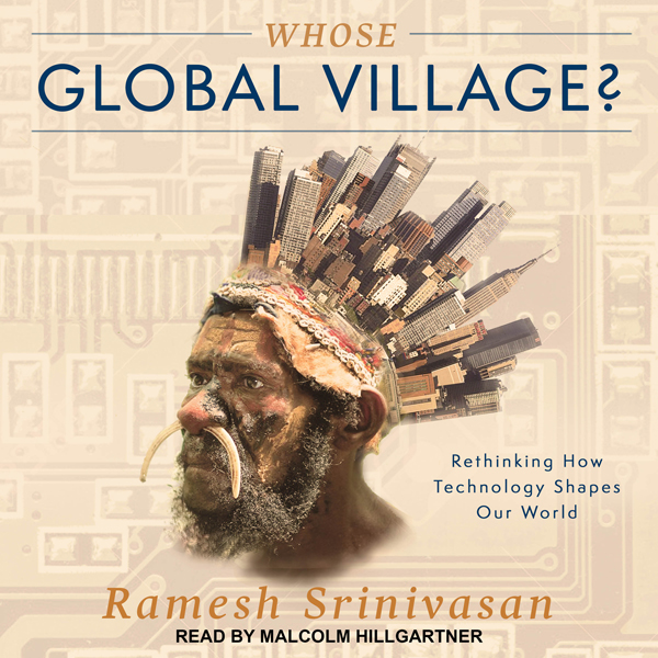 Whose Global Village?: Rethinking How Technolog...