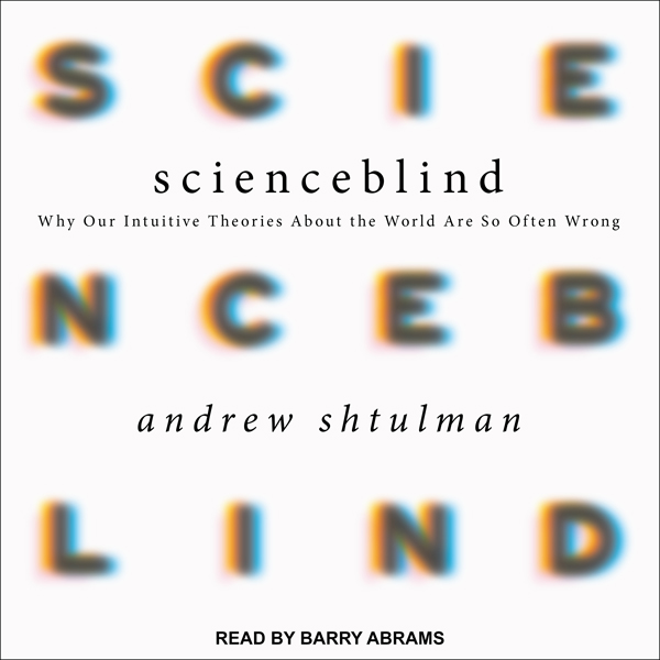 Scienceblind: Why Our Intuitive Theories About ...
