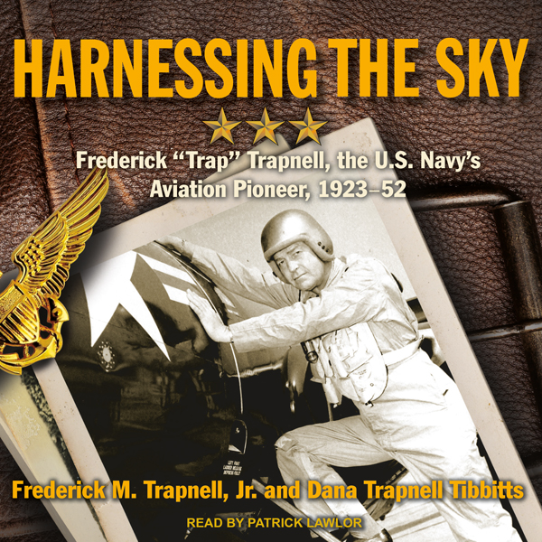 Harnessing the Sky: Frederick ´´Trap´´ Trapnell...