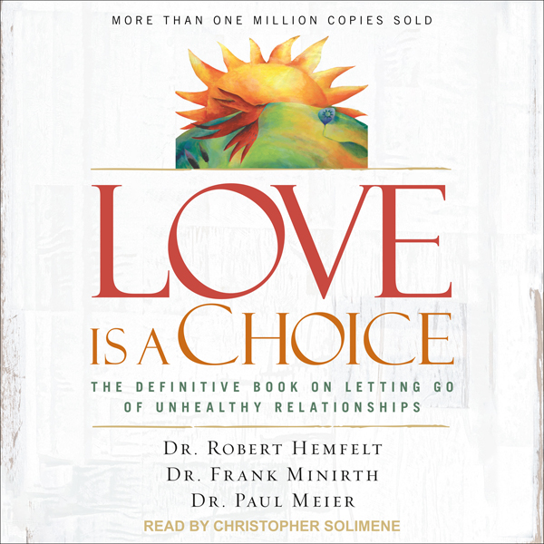 Love Is a Choice: The Definitive Book on Lettin...