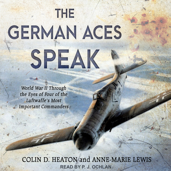 The German Aces Speak: World War II Through the...