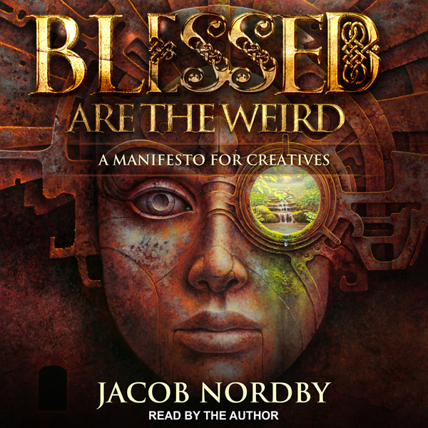 Blessed Are the Weird: A Manifesto for Creative...