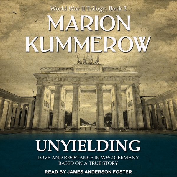 Unyielding: Love and Resistance in WW2 Germany:...