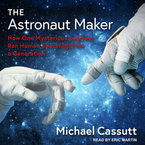 The Astronaut Maker: How One Mysterious Engineer Ran Human Spaceflight for a Generation , Hörbuch, Digital, 1, 940min