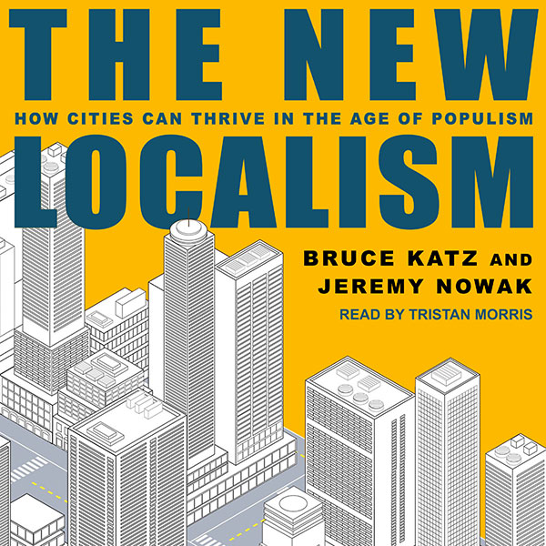 The New Localism: How Cities Can Thrive in the Age of Populism , Hörbuch, Digital, 1, 589min