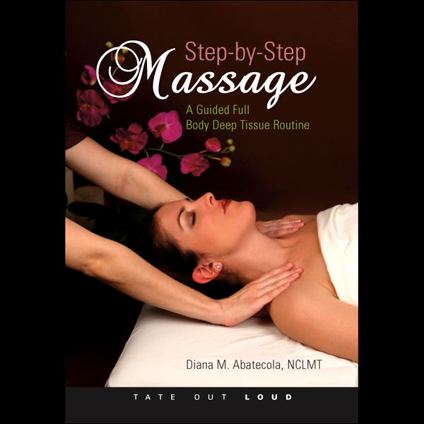 Step-by-Step Massage: A Guided Full-Body Deep-T...