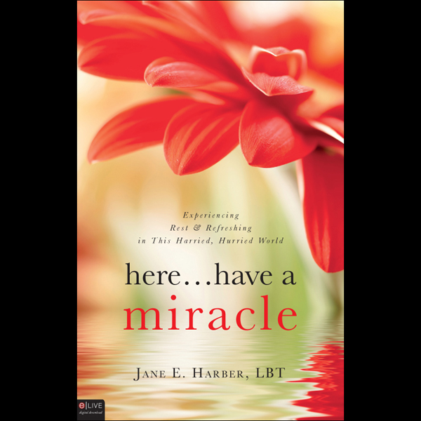 Here...Have a Miracle: Experiencing Rest and Re...
