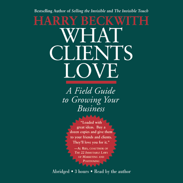 What Clients Love: A Field Guide to Growing You...