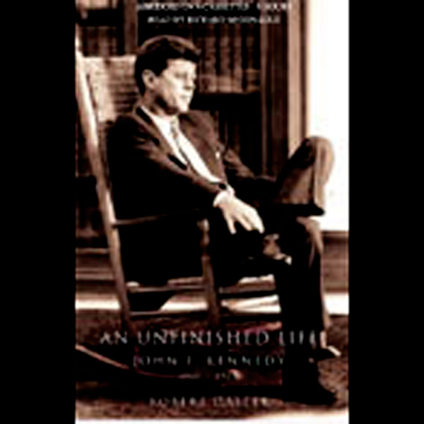 An Unfinished Life: John F. Kennedy, 1917-1963,...