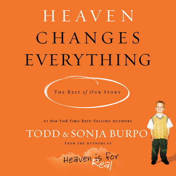 Heaven Changes Everything: Living Every Day Wit...