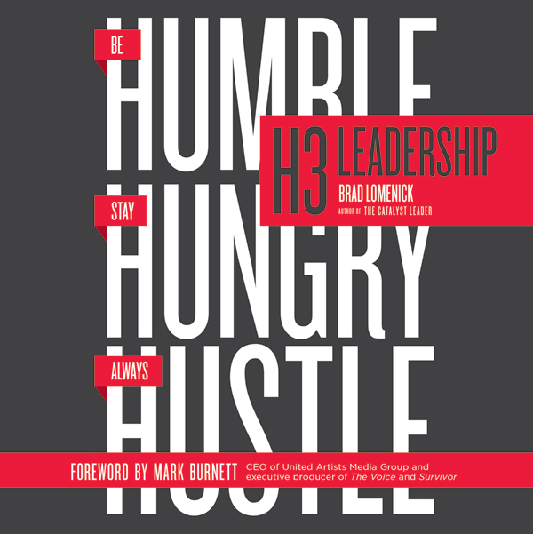 H3 Leadership: Stay Hungry. Be Humble. Always H...