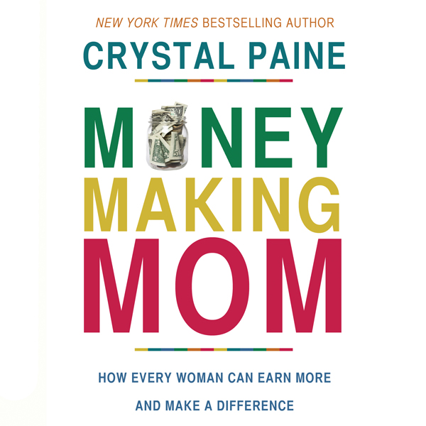 Money-Making Mom: How Every Woman Can Earn More...