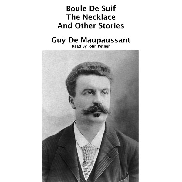 Boule De Suif, The Necklace And Other Stories: ...
