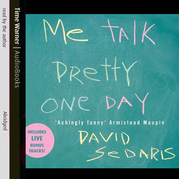 me talk pretty one day david sedaris 50 essays Me talk pretty one day david sedaris, 2000 little, brown & company 288 pp isbn-13: 9780316776967 summary me talk pretty one day contains far more than just the funniest collection of autobiographical essays—it quite well registers as a manifesto about language itself.