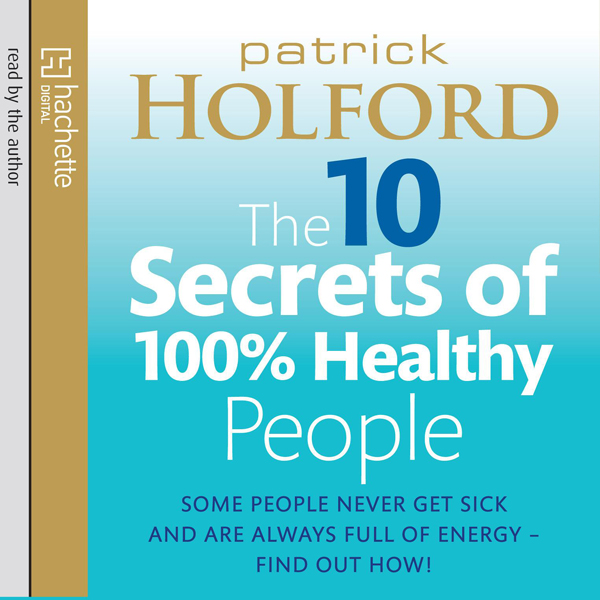 The 10 Secrets of 100% Healthy People, Hörbuch,...
