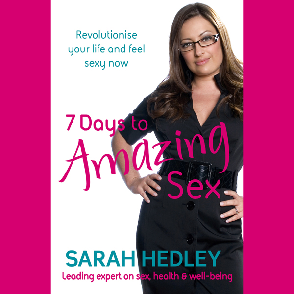 7 Days to Amazing Sex: Revolutionise Your Life ...