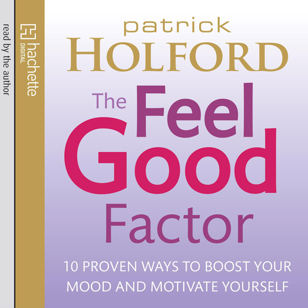 The Feel Good Factor: 10 Proven Ways to Boost Y...
